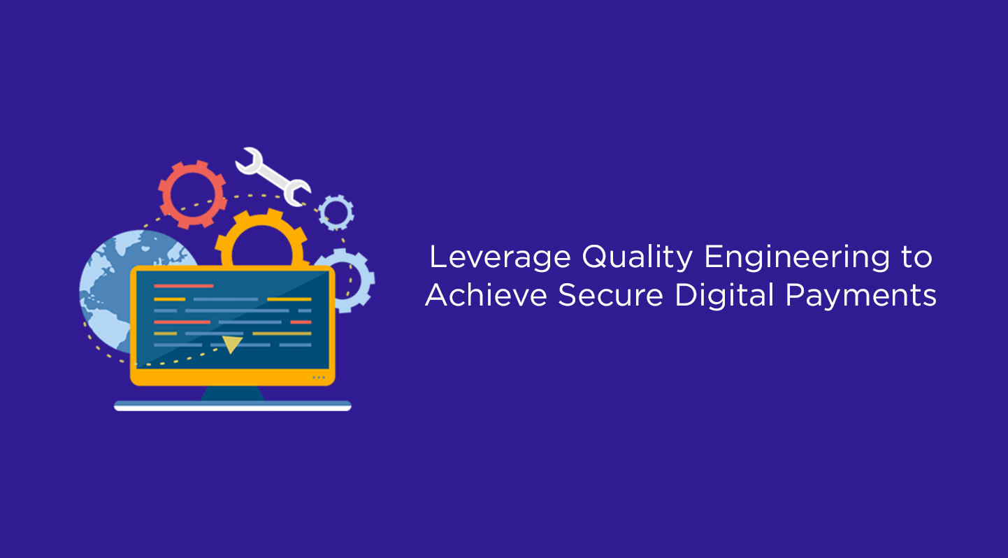 Leverage Quality Engineering to Achieve Secure Digital Payments