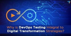 Why is DevOps Testing integral to Digital Transformation Strategies? - Cigniti Blog